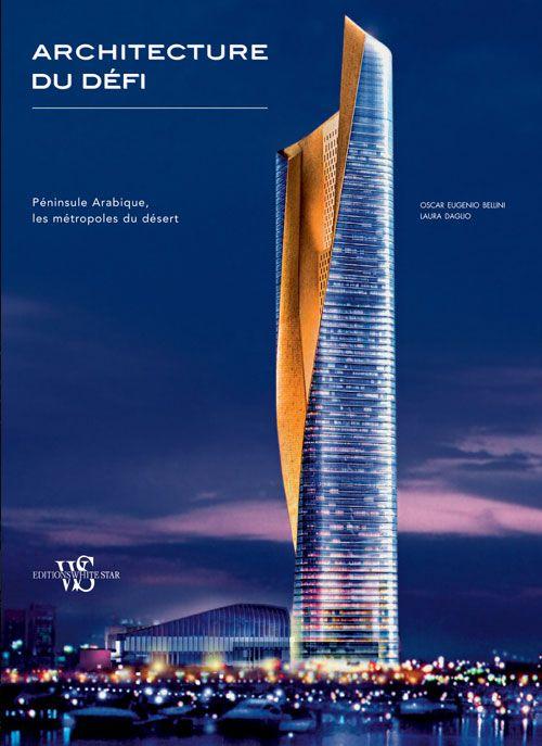 Architecture Du Defi ; Peninsule Arabique, Les Metropoles Du Desert