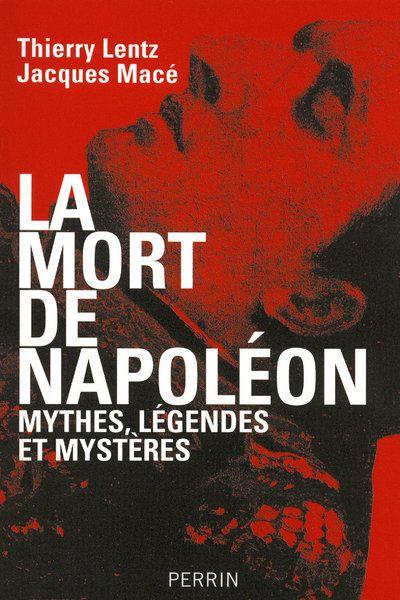 La Mort De Napoleon ; Mythes, Legendes Et Mysteres