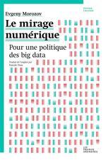 Couverture de Le mirage numérique ; pour une politique des big data