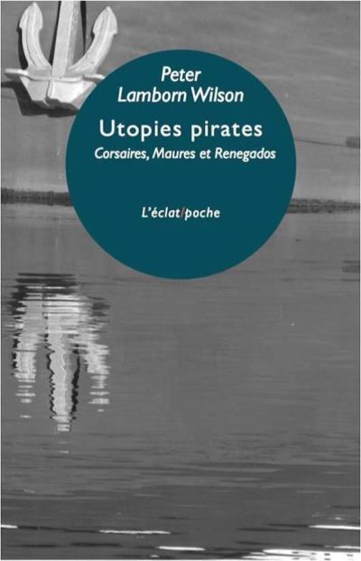 Utopies pirates ; corsaires, maures et renegados
