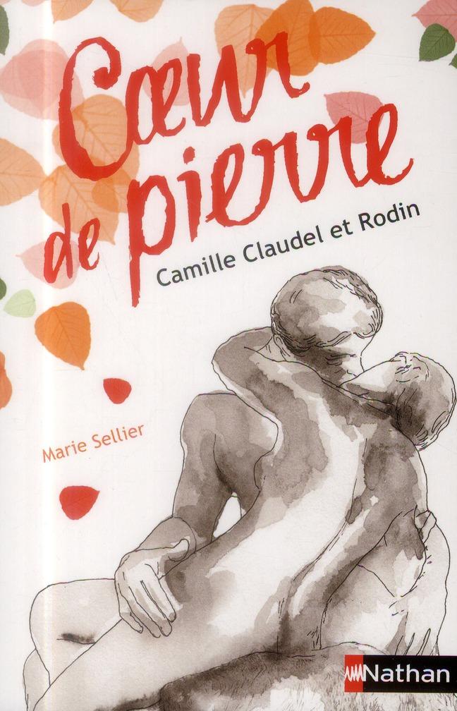 Coeur De Pierre ; Camille Claudel Et Rodin