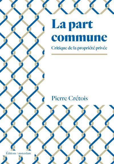 LA PART COMMUNE : CRITIQUE DE LA PROPRIETE PRIVEE