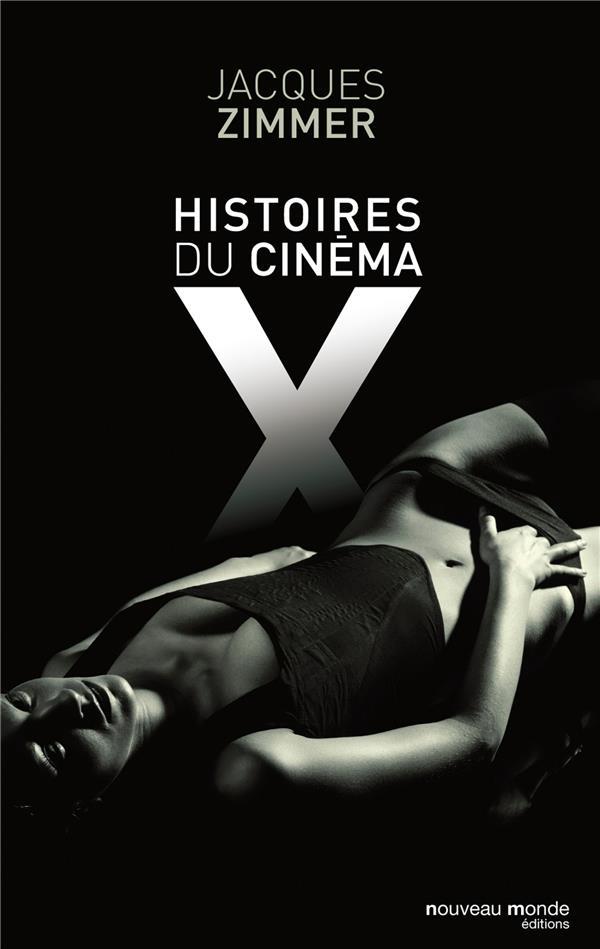 Histoire Du Cinema X Par Celles Et Ceux Qui L'Ont Concu, Produit, Interprete Ou Commente