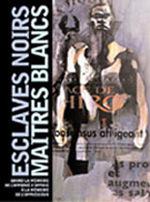 Couverture de Esclaves Noirs, Maitres Blancs ; Quand La Memoire De L'Opprime S'Oppose A La Memoire De L'Oppresseur
