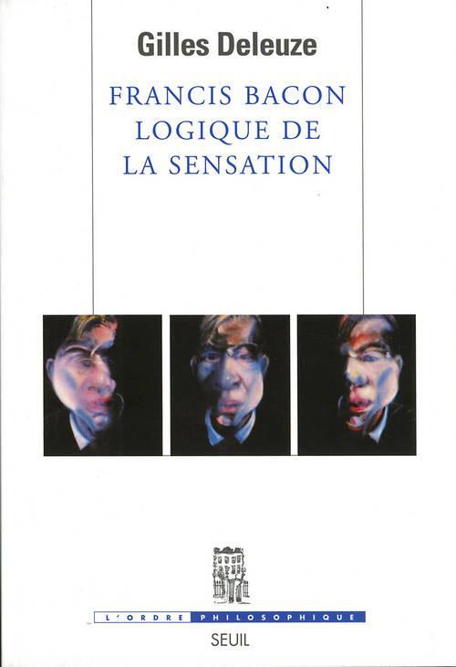 FRANCIS BACON LOGIQUE DE LA SENSATION