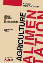Couverture de Agriculture et alimentation ; idées reçues et propositions