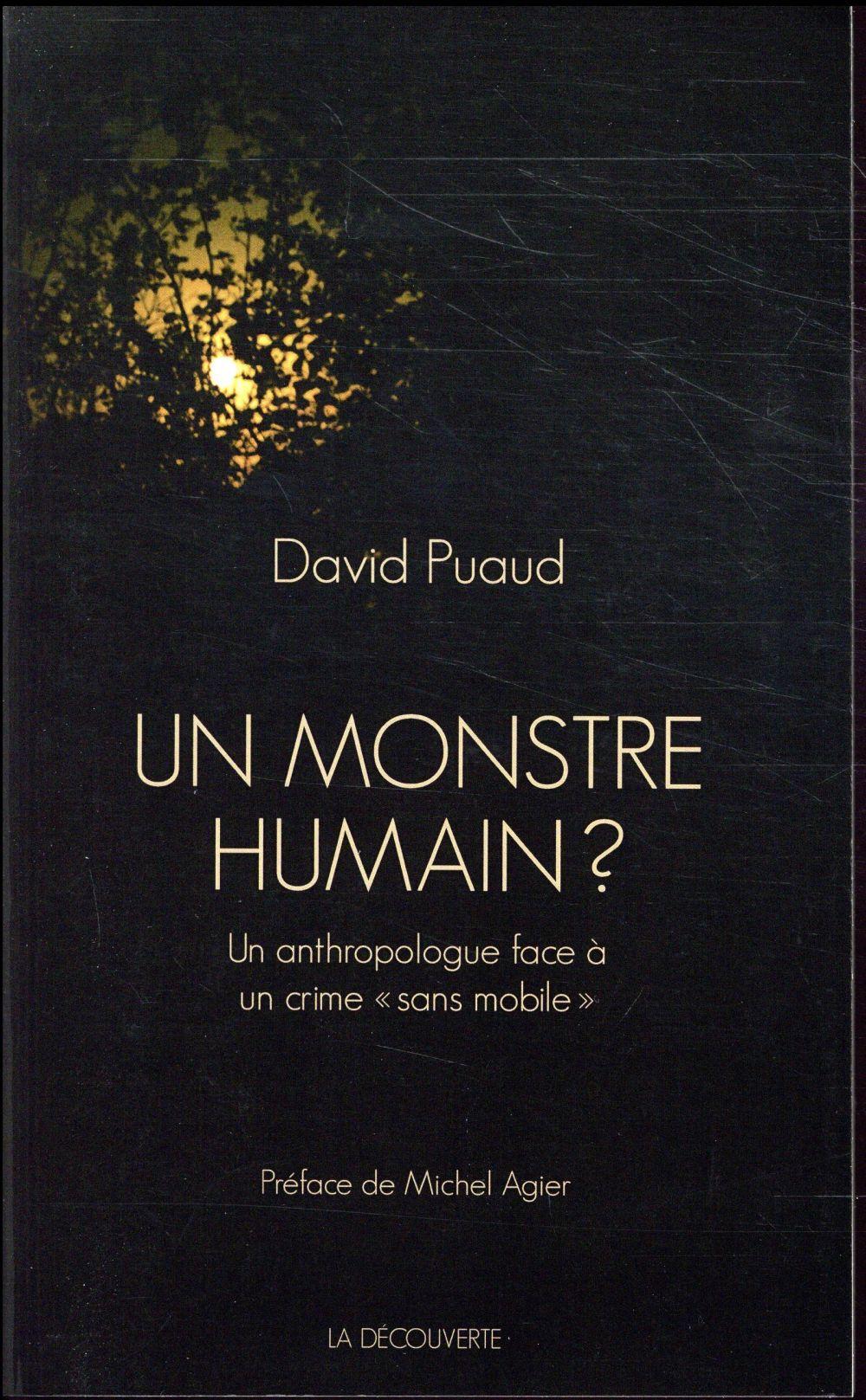 "UN MONSTRE HUMAIN ? UN ANTHROPOLOGUE FACE A UN CRIME ""SANS MOBILE""."