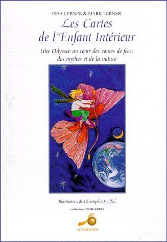 Les Cartes De L'Enfant Interieur : Une Odysee Au Coeur Des Contes De Fees, Des Mythes Et De La Nature
