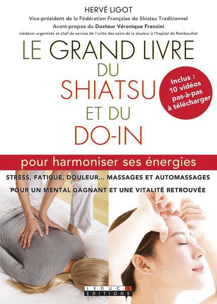 Le grand livre du shiatsu et du do-in ; pour harmoniser ses énergies ; stress, fatigue, douleur... massages et automassages pour un mental gagnant et une vitalité retrouvée