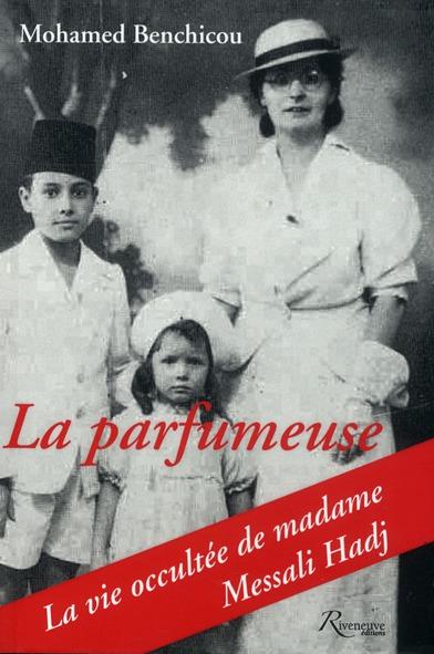 La Parfumeuse ; La Vie Occultee De Madame Messali Hadj