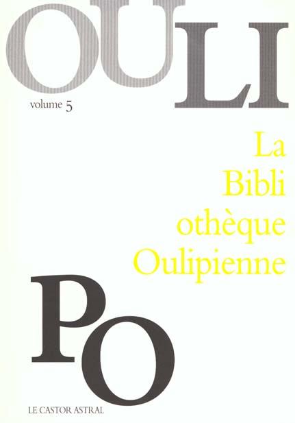 LA BIBLIOTHEQUE OULIPIENNE VOLUME 5