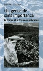 Couverture de Un génocide sans importance ; la France et le vatican au Rwanda