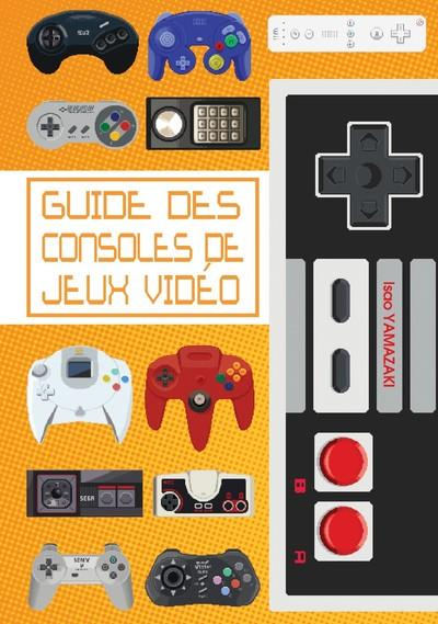 Guide des consoles de jeux vidéo | Yamazaki, Isao