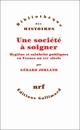 UNE SOCIETE A SOIGNER, HYGIENE ET SALUBRITE PUBLIQUES EN FRANCE AU XIXE