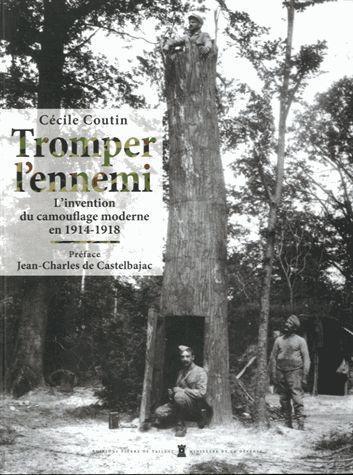 Tromper L'Ennemi ; L'Invention Du Camouflage Moderne Durant La Grande Guerre