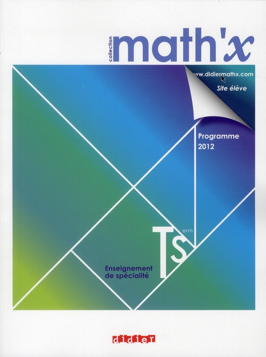 Math'X; Mathematiques ; Terminale S ; Enseignement De Specialite ; Manuel De L'Eleve (Edition 2012)