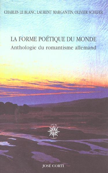 LA FORME POETIQUE DU MONDE : ANTHOLOGIE DU ROMANTISME ALLEMAND