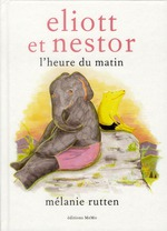 Eliott et Nestor, l'heure du matin - Mlanie Rutten