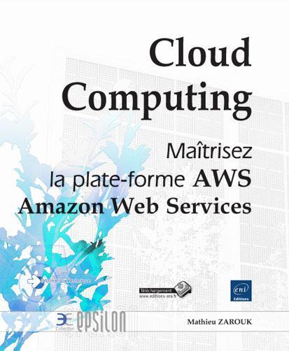 Cloud Computing ; Maitrisez La Plateforme Aws Amazon Web Services