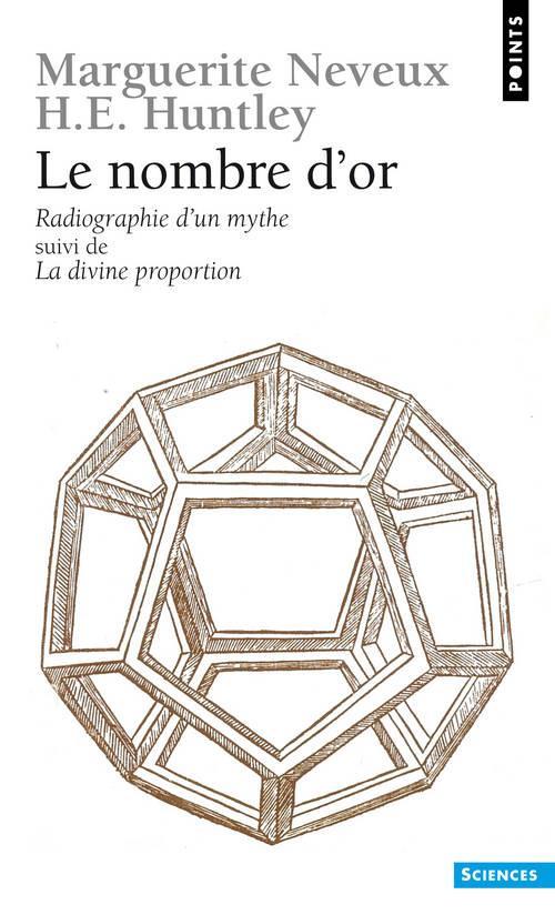 Nombre D'Or. Radiographie D'Un Mythe. Suivi D'Un Texte De H. E. Huntley : La Divine Proportion (Le)