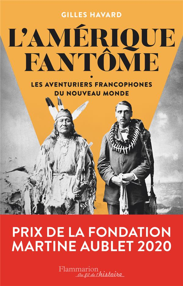 L'AMERIQUE FANTOME : LES AVENTURIERS FRANCOPHONES DU NOUVEAU MONDE