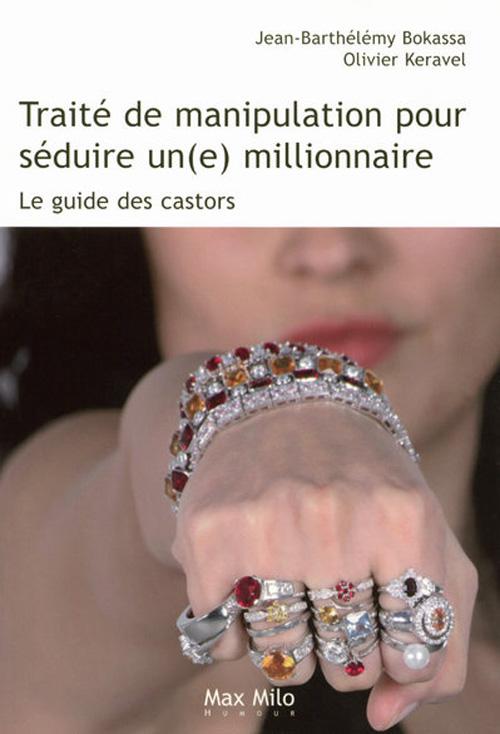 Traite De Manipulation Pour Seduire Un(E) Millionnaire ; Le Guide Des Castors