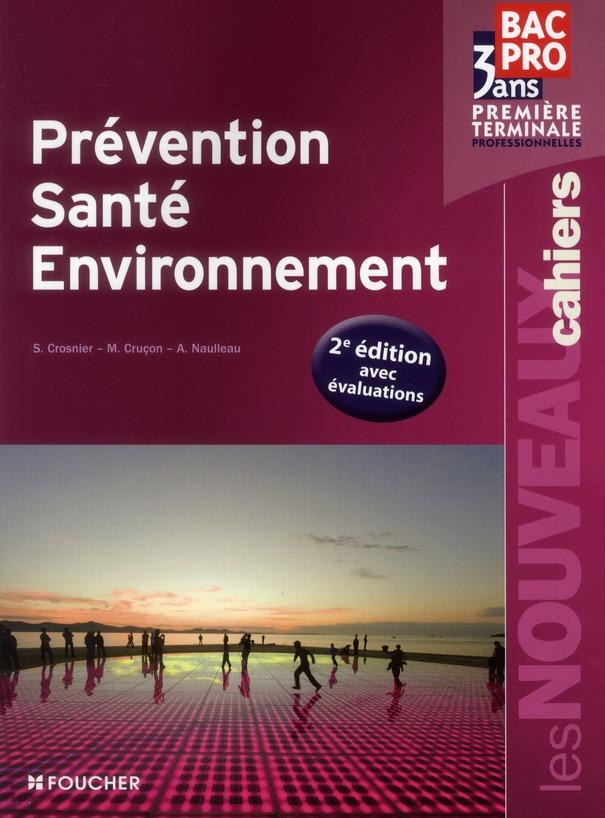 Les Nouveaux Cahiers; Prevention, Sante, Environnement ; 1ere/Terminale Bac Pro 3 Ans (2e Edition)