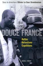 Couverture de Douce France ; rafles, rétentions, expulsions