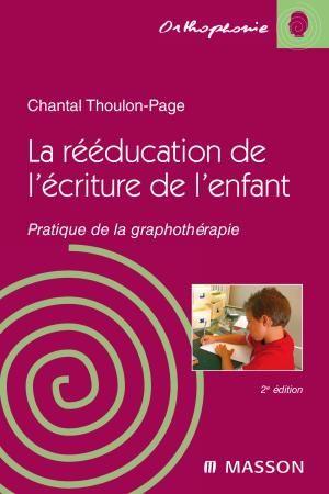 La Reeducation De L'Ecriture Chez L'Enfant ; Pratique De La Graphotherapie (2e Edition)