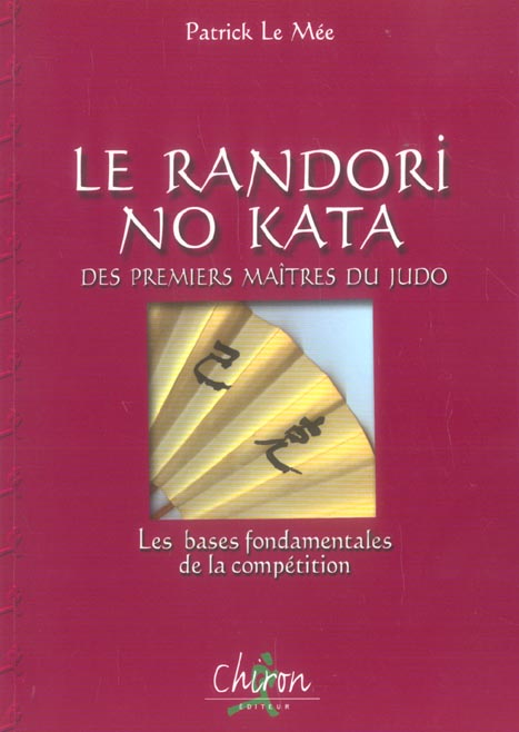 Le Randori No Kata Des Premiers Maitres Du Judo ; Les Bases Fondamentales De La Competition