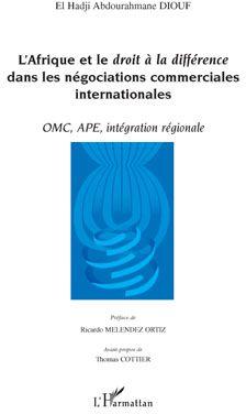 L'Afrique Et Le Droit A La Difference Dans Les Negociations Commerciales Internationales ; Omc, Ape, Integration Regionale