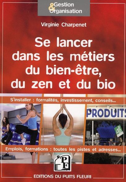 Se Lancer Dans Les Metiers Du Bien-Etre, Du Zen Et Du Bio. S'Installer : Formalites, Investissement,