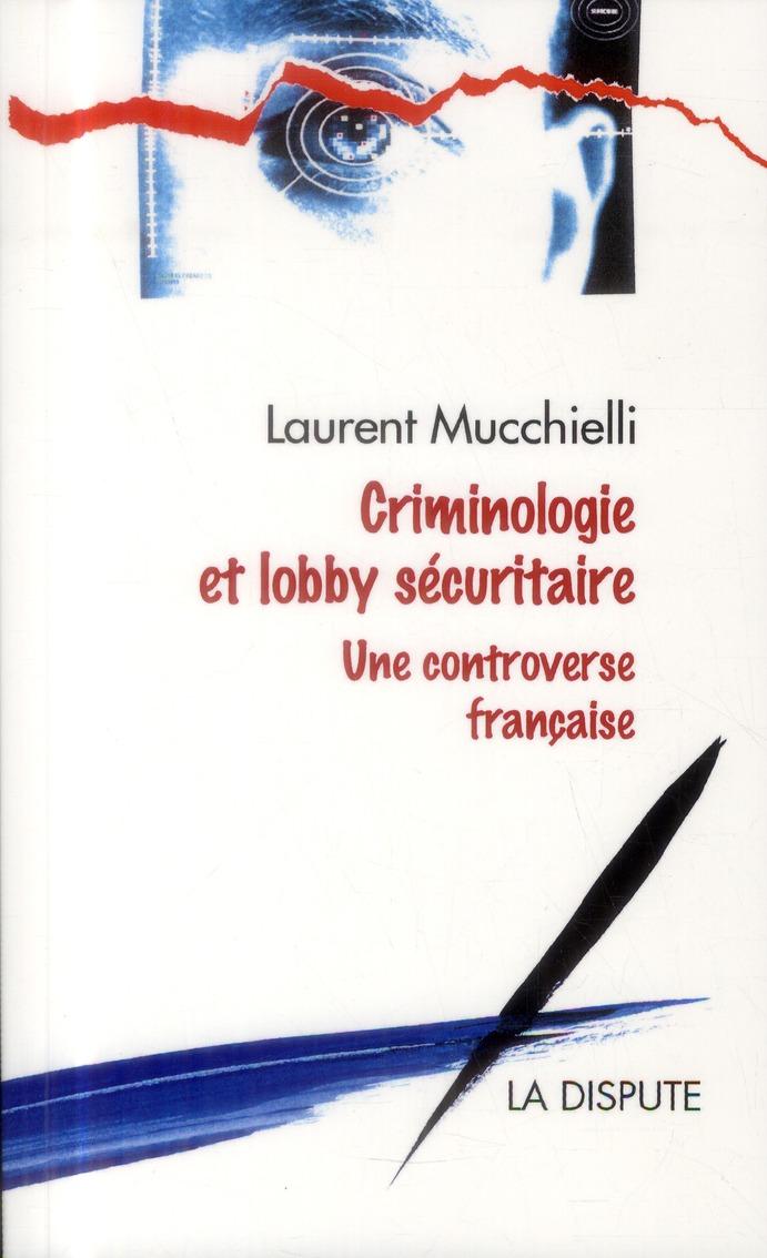 CRIMINOLOGIE ET LOBBY SECURITAIRE : UNE CONTROVERSE FRANCAISE