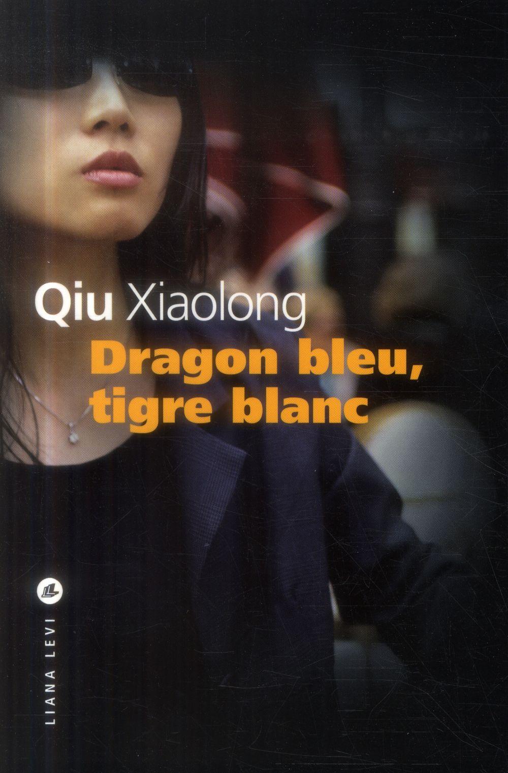 Dragon bleu, tigre blanc | Qiu, Xiaolong. Auteur