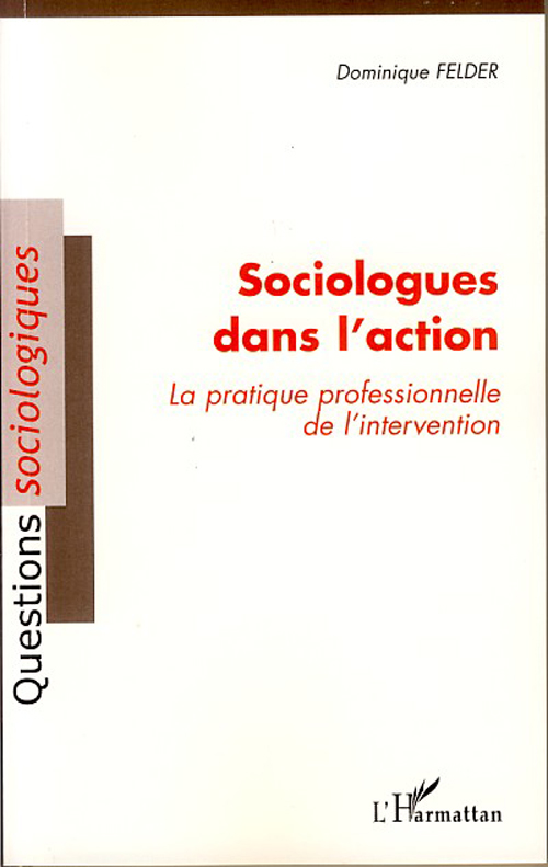 Sociologues Dans L'Action ; La Pratique Professionnelle De L'Intervention