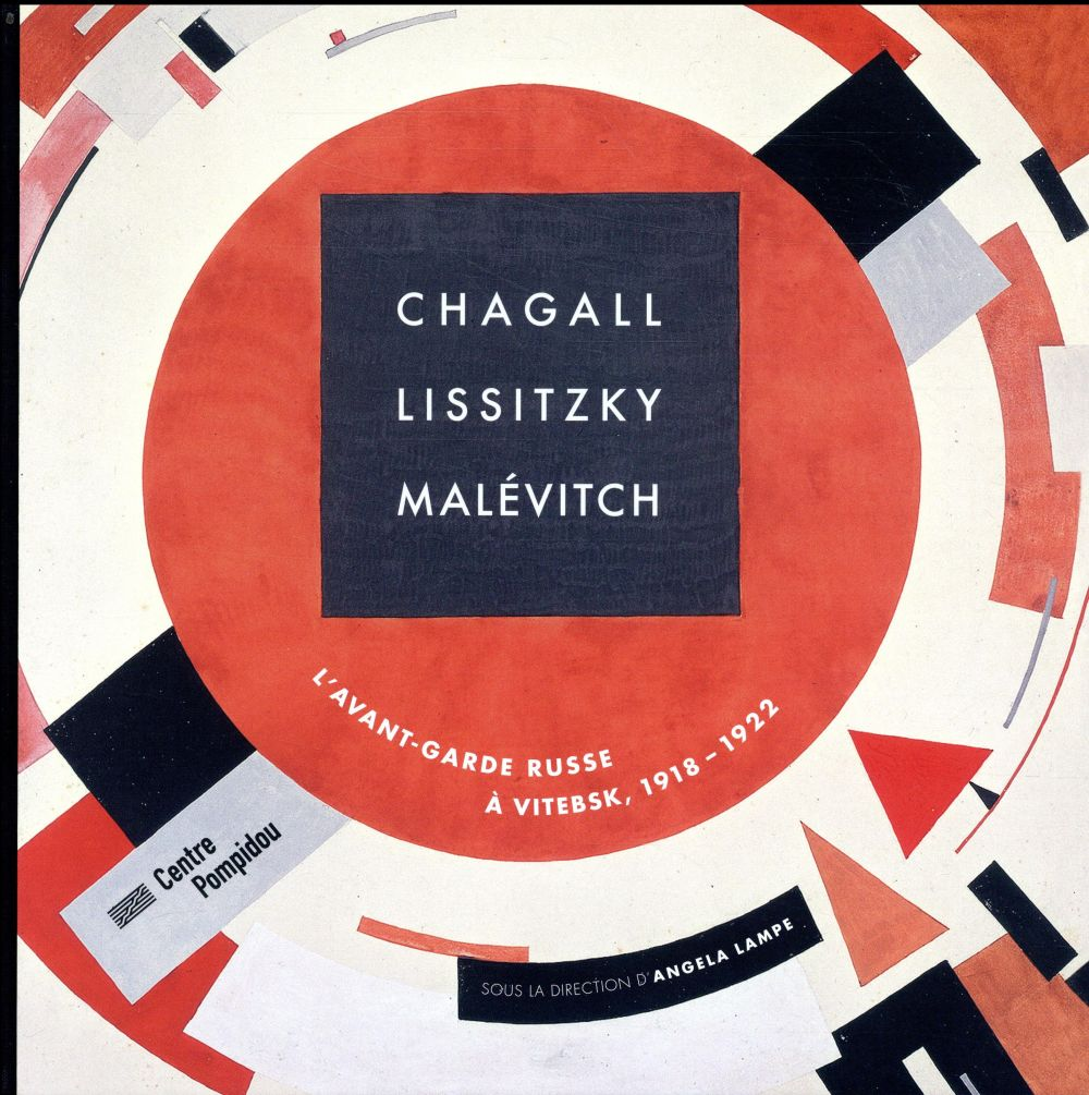 CHAGALL - LISSITZKY - MALEVITCH : L'AVANT-GARDE RUSSE A VITEBSK - 1918-1922