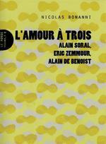 Couverture de L'amour à trois ; Alain Soral, Eric Zemmour, Alain de Benoist