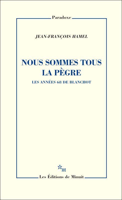 NOUS SOMMES TOUS LA PEGRE : LES ANNEES 68 DE BLANCHOT