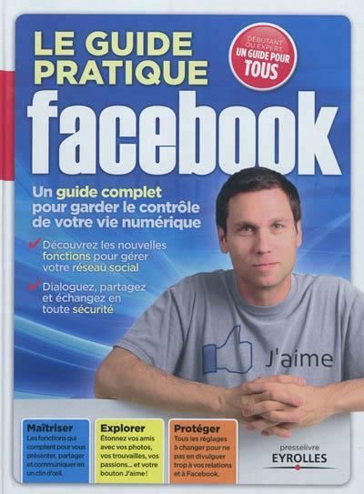Le Guide Pratique Facebook ; Un Guide Complet Pour Garder Le Controle De Votre Vie Numerique