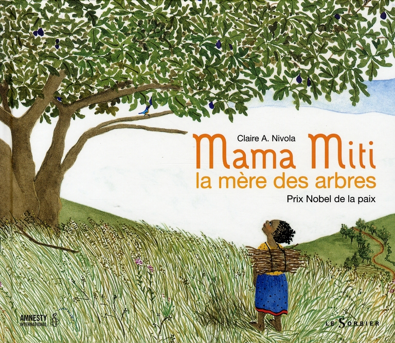 Mama Miti : la mère des arbres | Nivola, Claire A.. Auteur