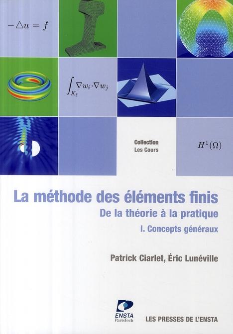 La Methode Des Elements Finis. De La Theorie A La Pratique. I Concepts Generaux