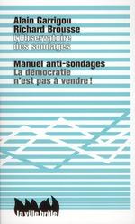 Couverture de Manuel anti-sondages ; la démocratie n'est pas à vendre !