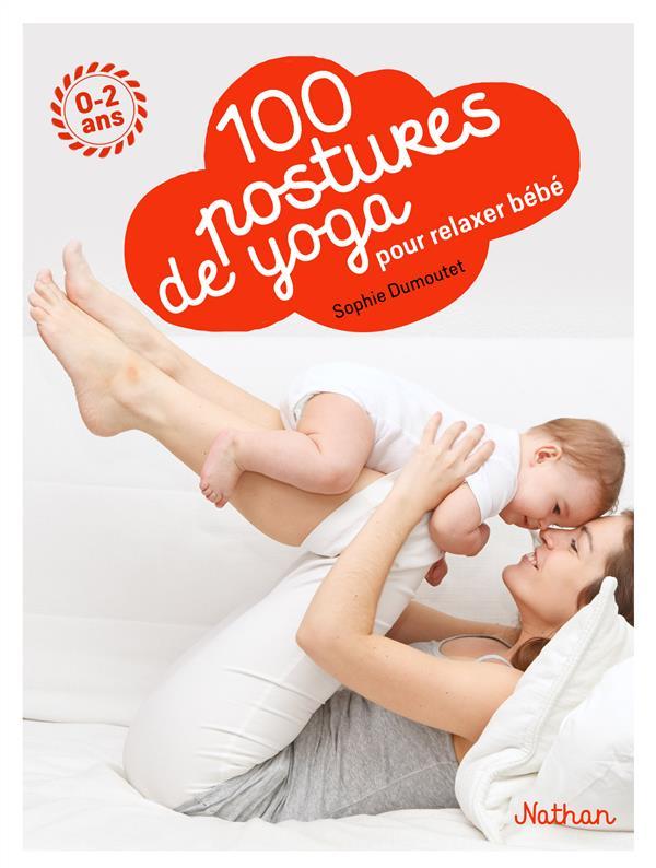 100 postures de yoga pour relaxer bébé | Dumoutet, Sophie. Auteur