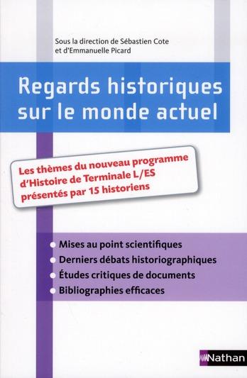 Regards Historiques Sur Le Monde Actuel ; Les Themes Du Nouveau Programme D'Histoire De Terminale L-Es Presentes Par 15 Historiens