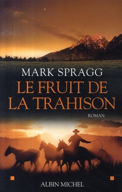 fruit de la trahison (Le) : roman   Spragg, Mark. Auteur