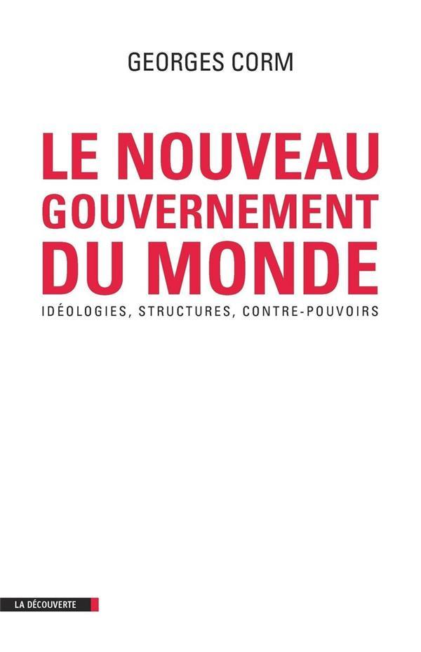 Le Nouveau Gouvernement Du Monde ; Ideologies, Structures, Contre-Pouvoirs