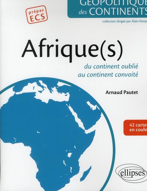 Afrique(S) ; Du Continent Oublie Au Continent Convoite