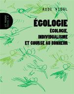 Couverture de Égologie ; écologie, individualisme et course au bonheur