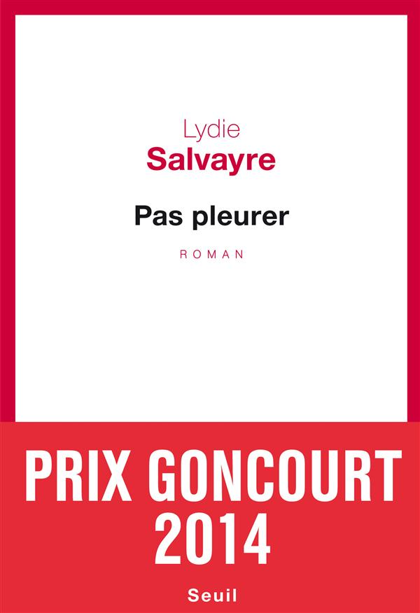 Pas pleurer : roman | Salvayre, Lydie. Auteur