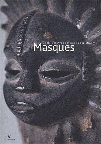 MASQUES : CHEFS D'OEUVRES DES COLLECTIONS DU QUAI BRANLY
